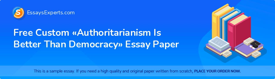 Free Essay Sample «Authoritarianism Is Better Than Democracy»