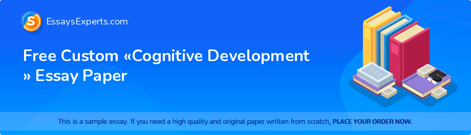 Free Essay Sample «Cognitive Development »