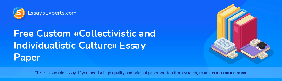 Free Essay Sample «Collectivistic and Individualistic Culture»