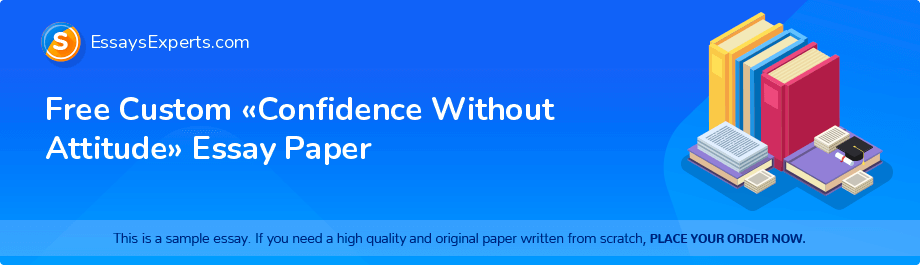 Free Custom «Confidence Without Attitude» Essay Paper