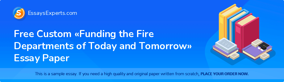 Free Custom «Funding the Fire Departments of Today and Tomorrow» Essay Paper
