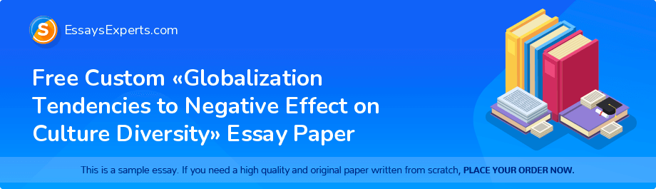 Free Essay Sample «Globalization Tendencies to Negative Effect on Culture Diversity»