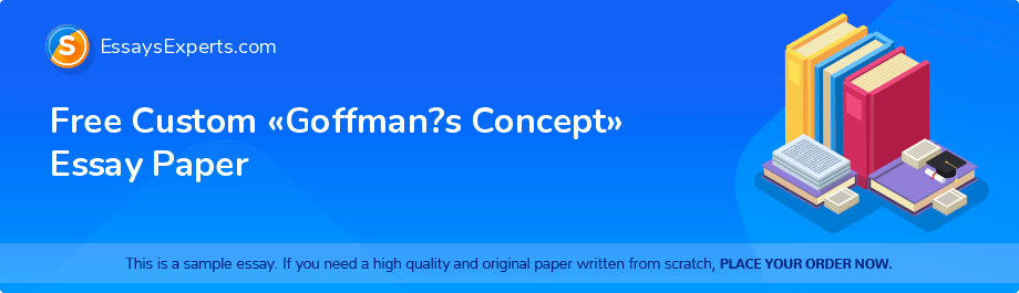 Free Custom «Goffman?s Concept» Essay Paper