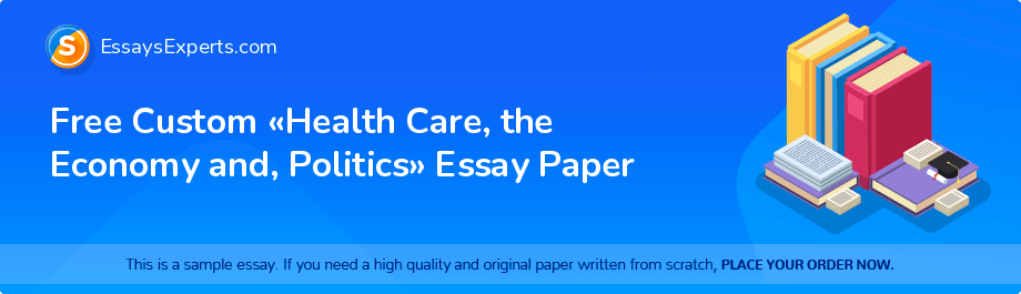 Free Essay Sample «Health Care, the Economy and, Politics»