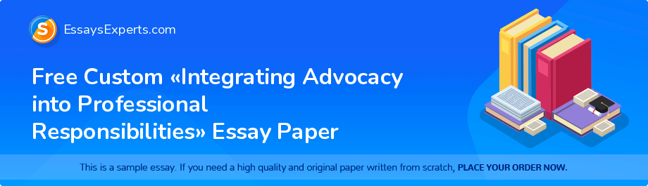 Free Essay Sample «Integrating Advocacy into Professional Responsibilities»