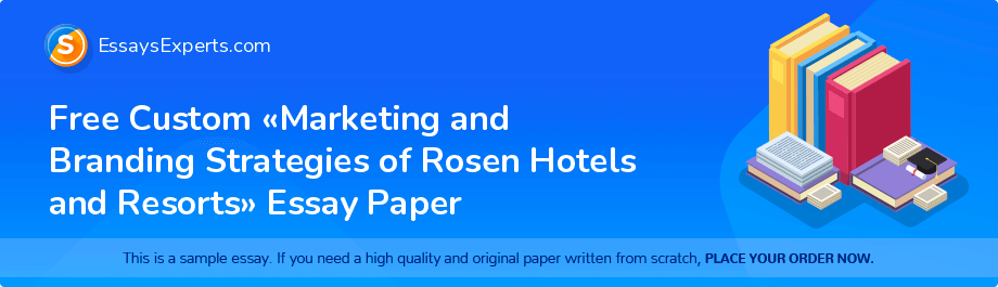 Free Essay Sample «Marketing and Branding Strategies of Rosen Hotels and Resorts»