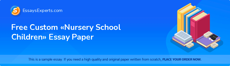 Free Custom «Nursery School Children» Essay Paper