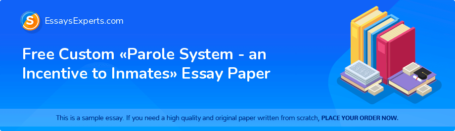 Free Essay Sample «Parole System - an Incentive to Inmates»