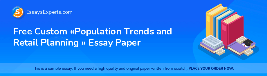 Free Essay Sample «Population Trends and Retail Planning »