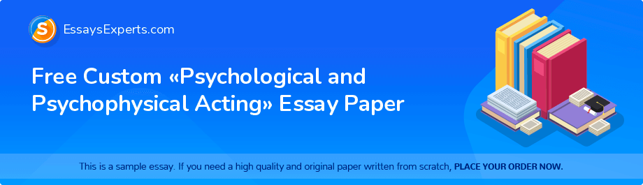 Free Essay Sample «Psychological and Psychophysical Acting»
