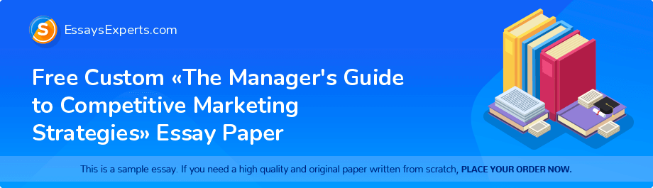 Free Essay Sample «The Manager's Guide to Competitive Marketing Strategies»