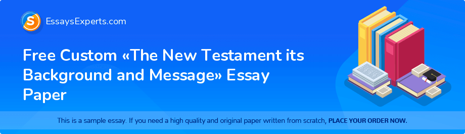 Free Essay Sample «The New Testament its Background and Message»