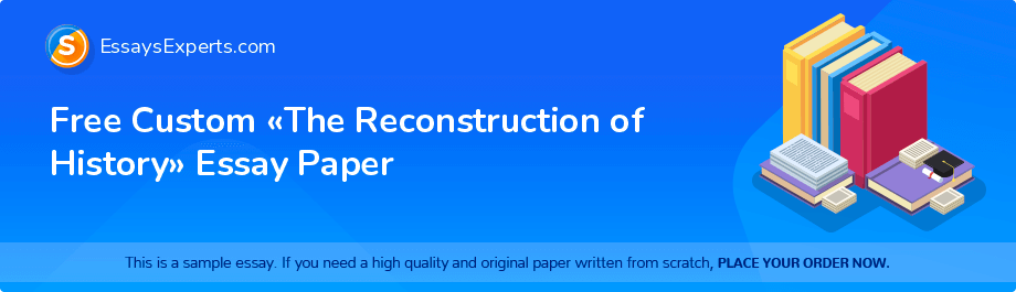 Free Essay Sample «The Reconstruction of History»