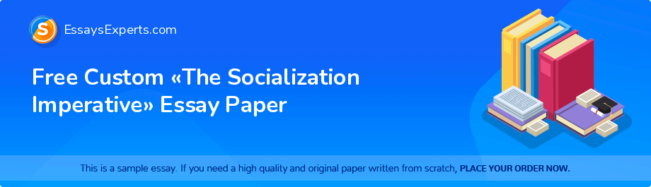 Free Essay Sample «The Socialization Imperative»