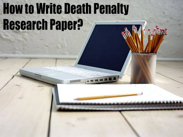 How to Write Death Penalty Research Paper