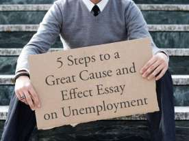 5 Steps to a Great Cause and Effect Essay on Unemployment